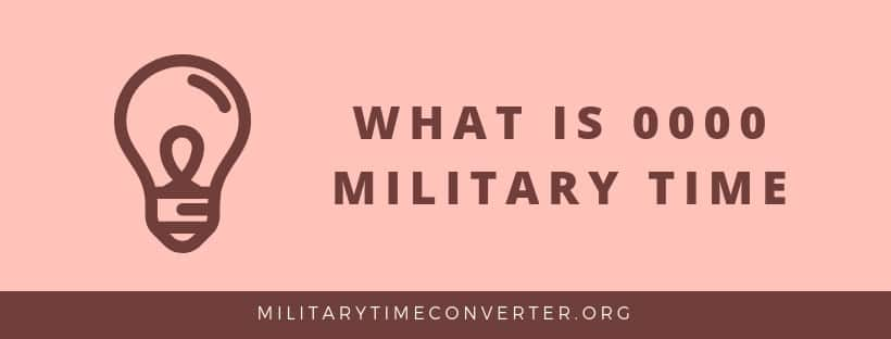 What is 0000 military time?