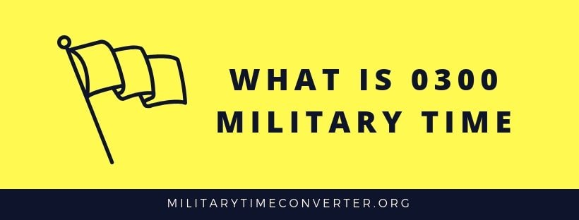What is 0300 military time?