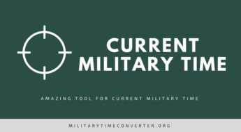 Current Military Time: Amazing Converter Tool Based on Your Time and Location