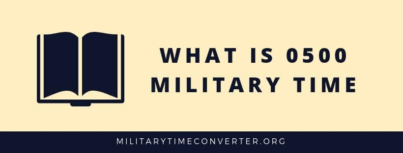 What is 0500 military time?