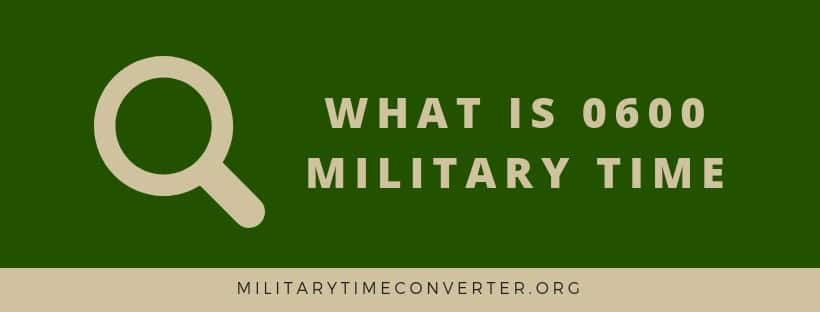 What is 0600 military time?