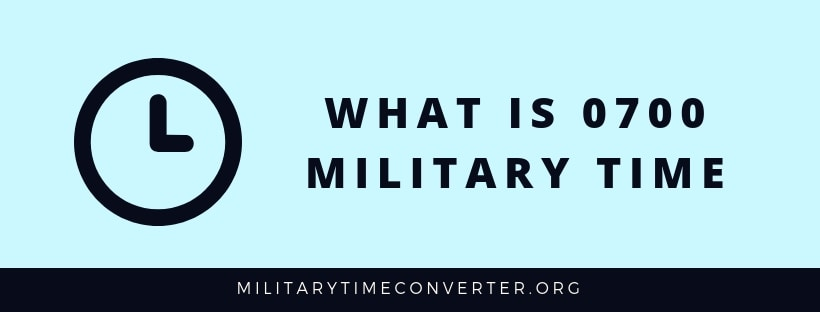 What is 0700 military time?