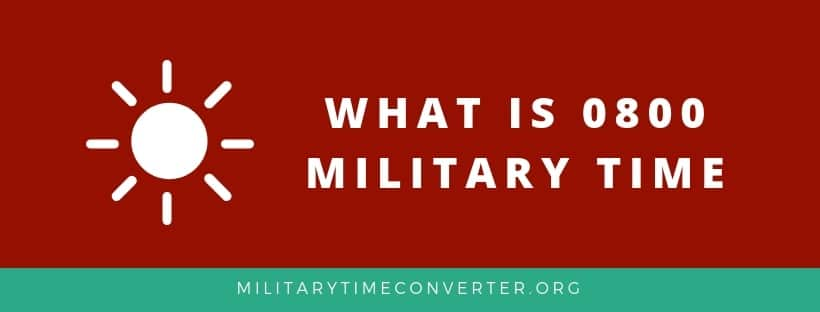What is 0800 military time?