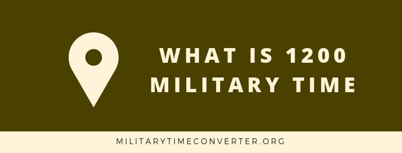 What is 1200 military time?