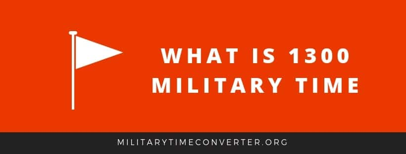 What is 1300 military time?