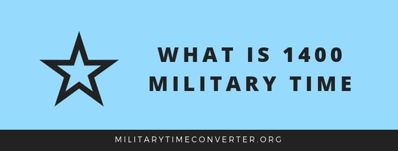 What is 1400 military time?