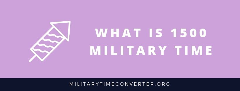 What is 1500 military time?