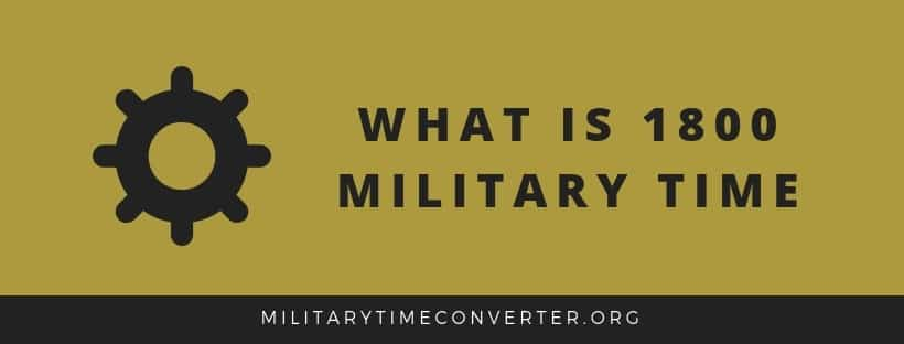 What is 1800 military time?