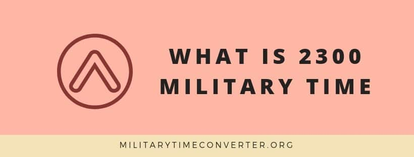 What is 2300 military time?