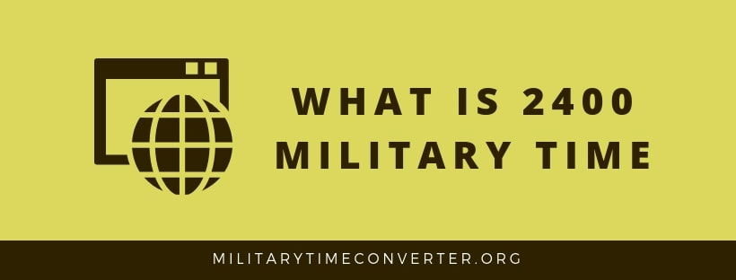 What time is 2400 military time?