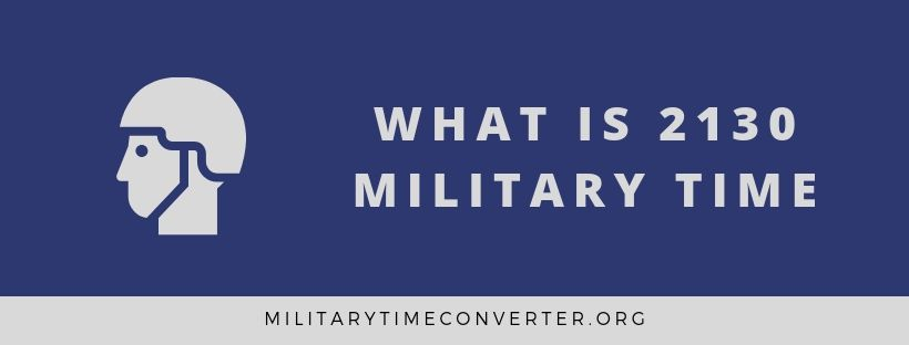 What time is 2130 in military time?