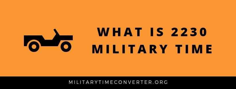 What time is 2230 in military time?