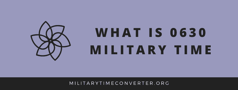What is 0630 Military Time: Step-by-Step Conversion Guide