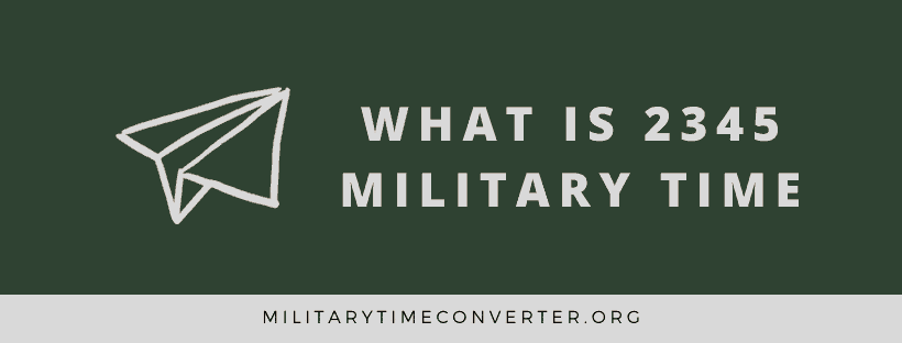 What time is 2345 military time?