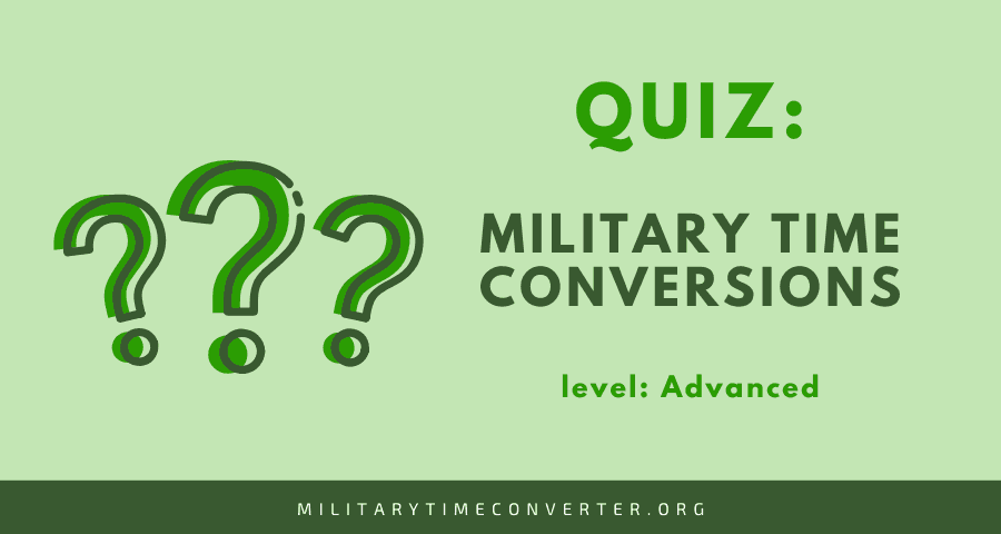 Military Time Conversion Quiz (Advanced level)