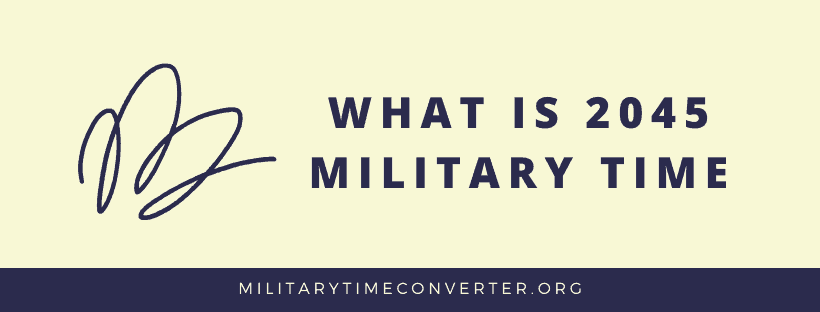What is 2045 military time?