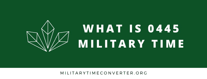 0445 hours military time conversion