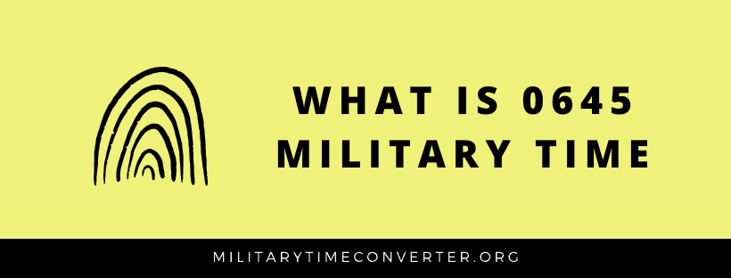 0645 hours military time conversion